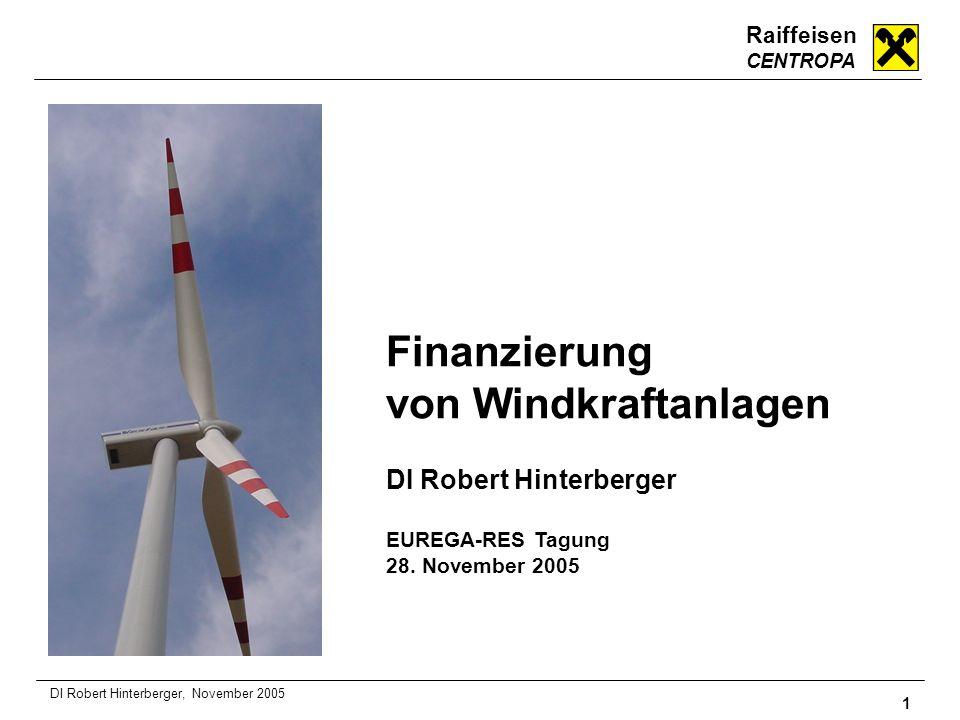 Raiffeisen CENTROPA 1 DI Robert Hinterberger, November 2005 Finanzierung von Windkraftanlagen DI Robert Hinterberger EUREGA-RES Tagung 28. November 20