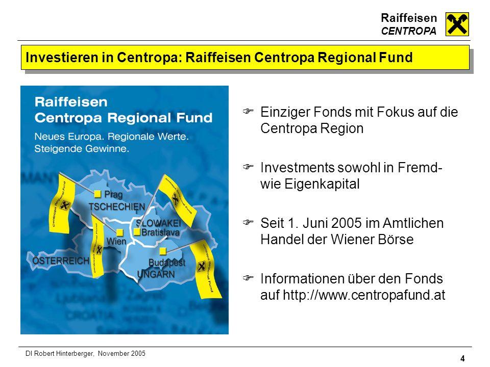 Raiffeisen CENTROPA 4 DI Robert Hinterberger, November 2005 Investieren in Centropa: Raiffeisen Centropa Regional Fund Einziger Fonds mit Fokus auf di