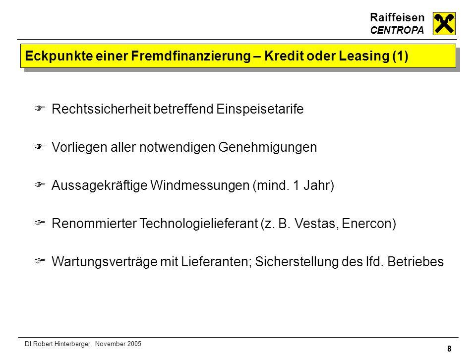 Raiffeisen CENTROPA 8 DI Robert Hinterberger, November 2005 Eckpunkte einer Fremdfinanzierung – Kredit oder Leasing (1) Rechtssicherheit betreffend Ei