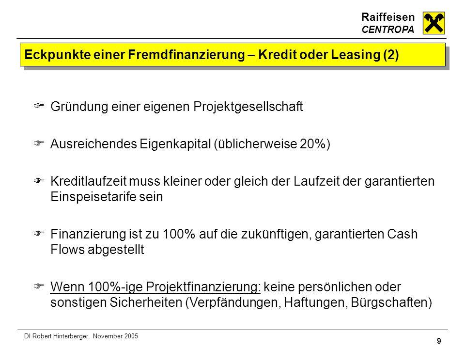 Raiffeisen CENTROPA 9 DI Robert Hinterberger, November 2005 Eckpunkte einer Fremdfinanzierung – Kredit oder Leasing (2) Gründung einer eigenen Projekt