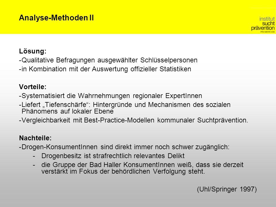 Analyse-Methoden II Lösung: -Qualitative Befragungen ausgewählter Schlüsselpersonen -in Kombination mit der Auswertung offizieller Statistiken Vorteil