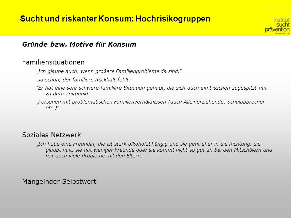 Sucht und riskanter Konsum: Hochrisikogruppen Gr ü nde bzw.