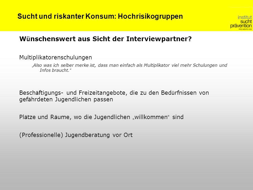 Sucht und riskanter Konsum: Hochrisikogruppen W ü nschenswert aus Sicht der Interviewpartner.