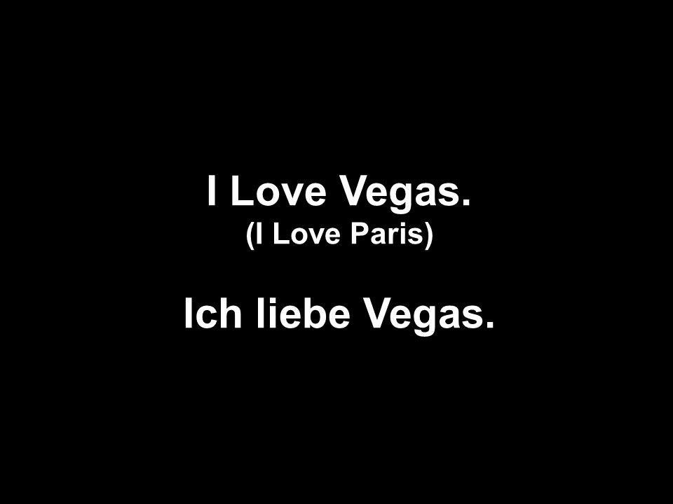 I Love Vegas. (I Love Paris) Ich liebe Vegas.
