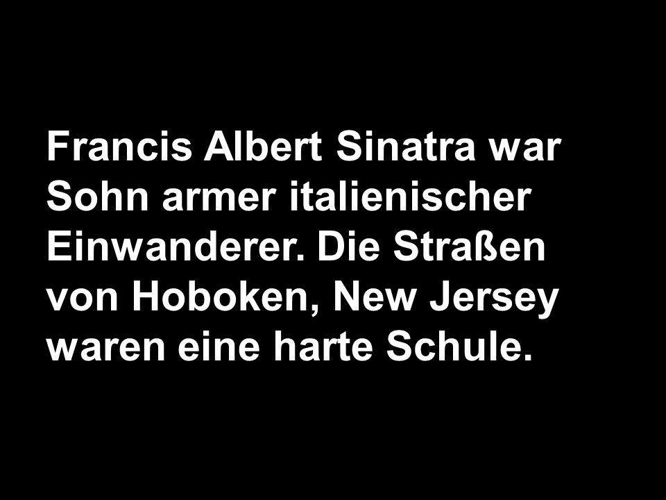 Francis Albert Sinatra war Sohn armer italienischer Einwanderer.