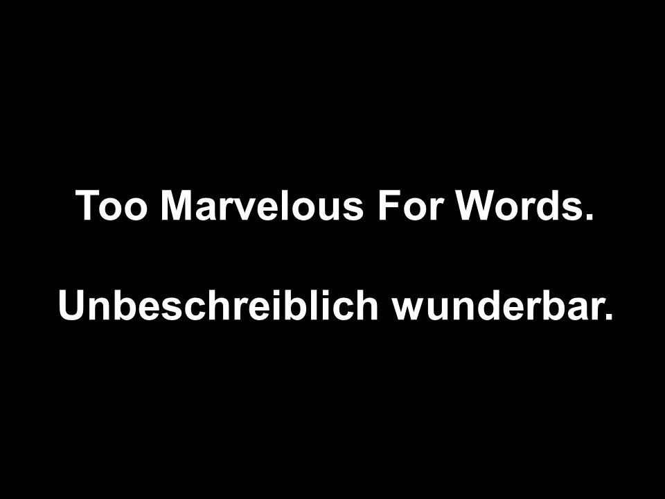 Too Marvelous For Words. Unbeschreiblich wunderbar.