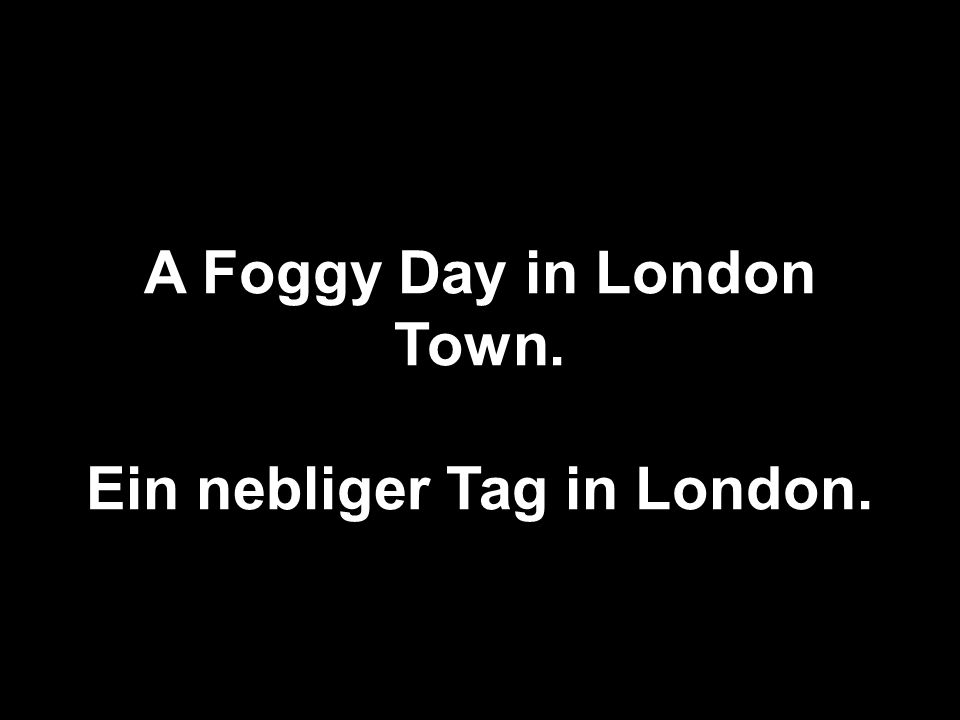 A Foggy Day in London Town. Ein nebliger Tag in London.
