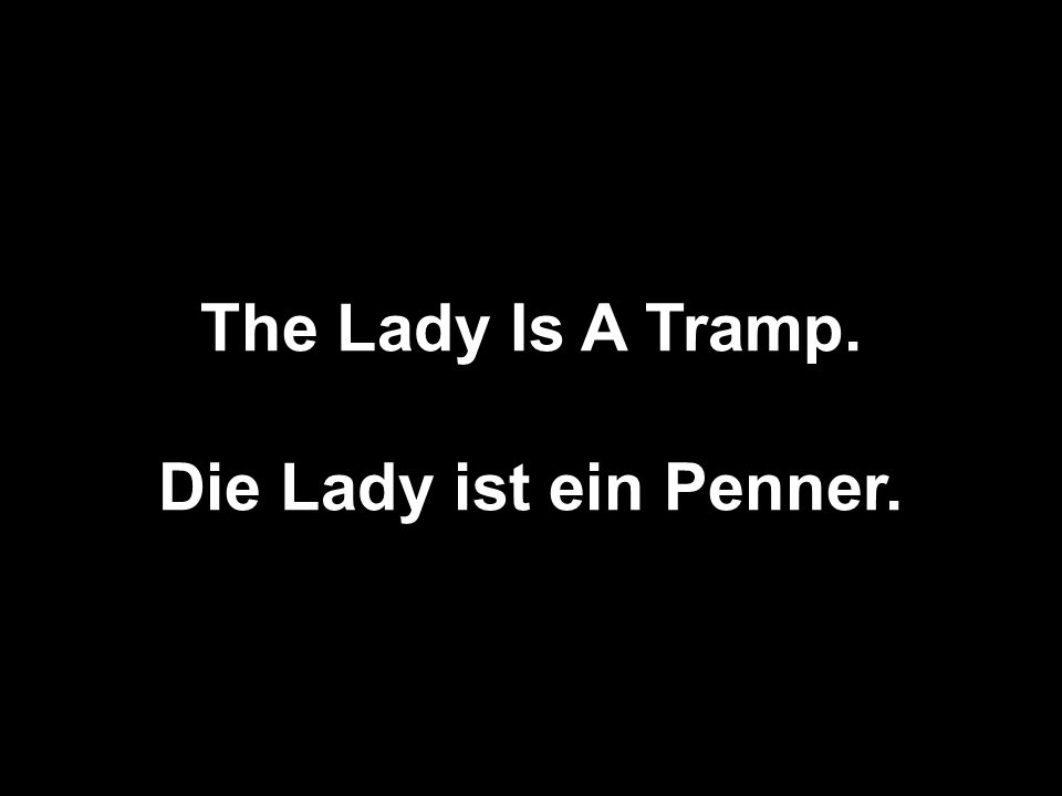 The Lady Is A Tramp. Die Lady ist ein Penner.
