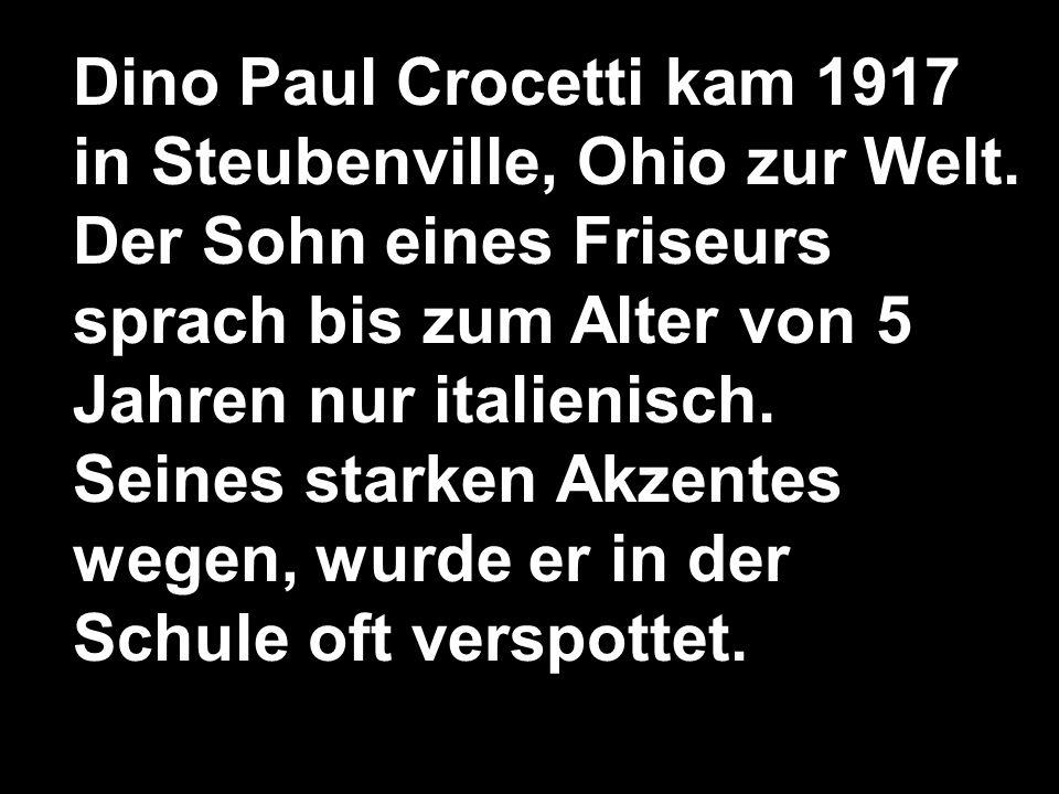 Dino Paul Crocetti kam 1917 in Steubenville, Ohio zur Welt.