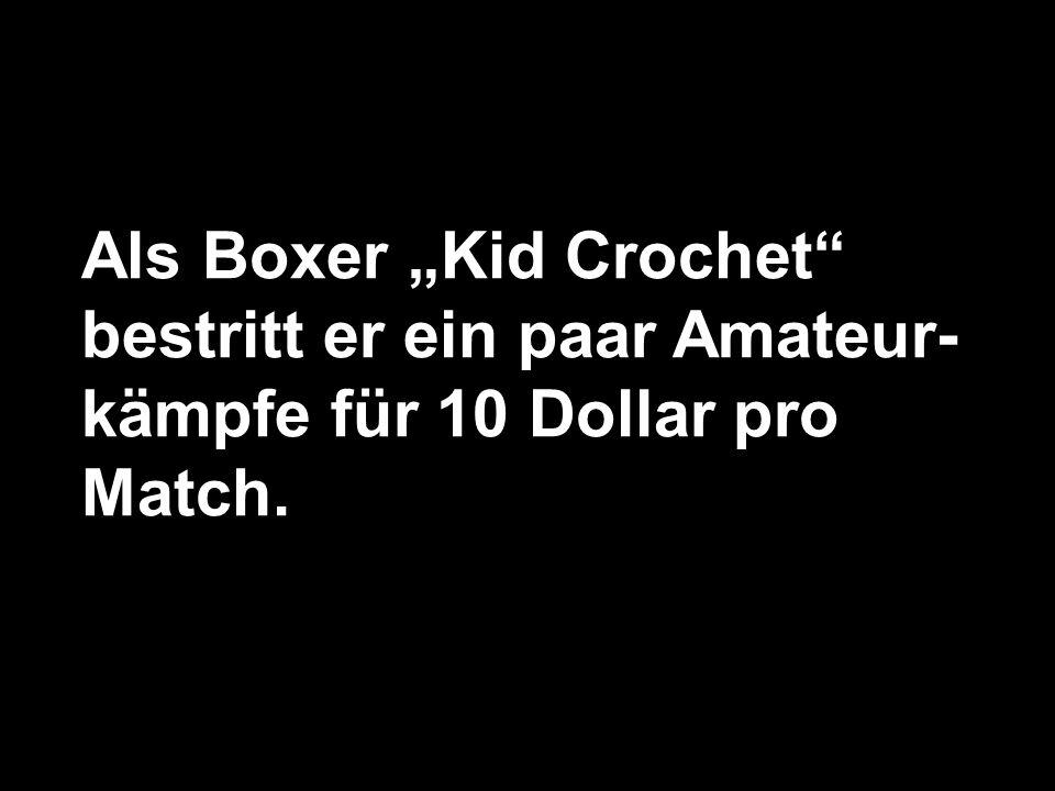Als Boxer Kid Crochet bestritt er ein paar Amateur- kämpfe für 10 Dollar pro Match.