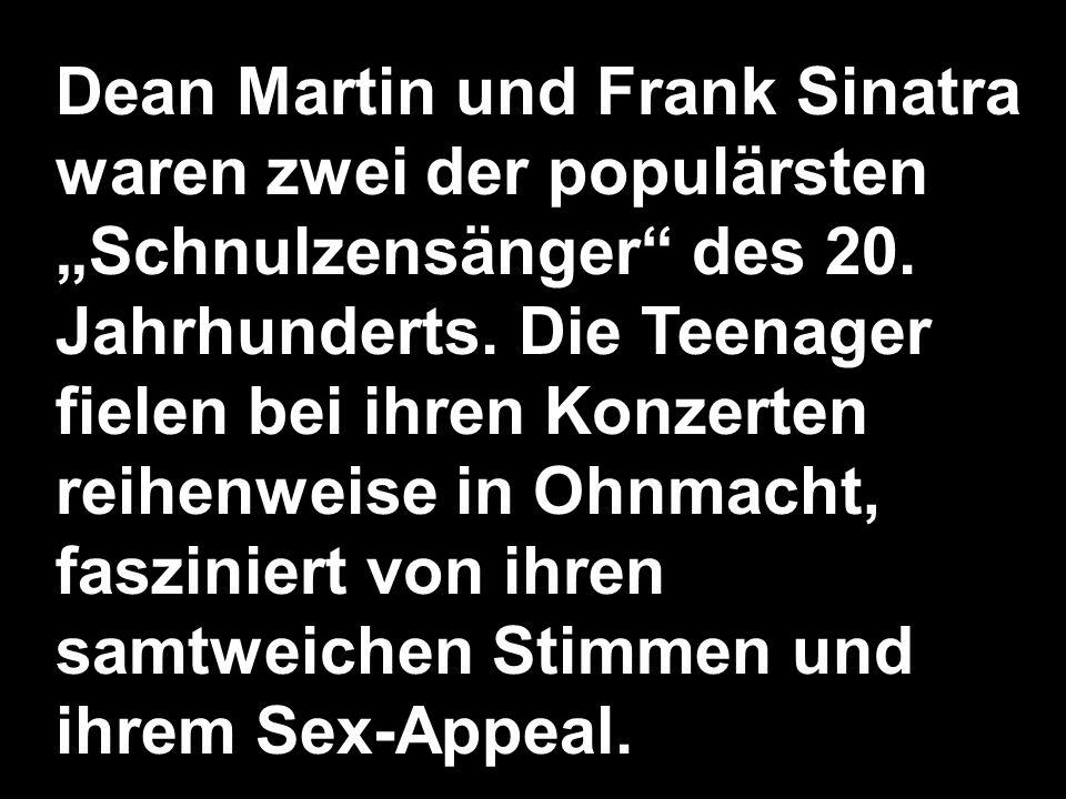 Dean Martin und Frank Sinatra waren zwei der populärsten Schnulzensänger des 20.