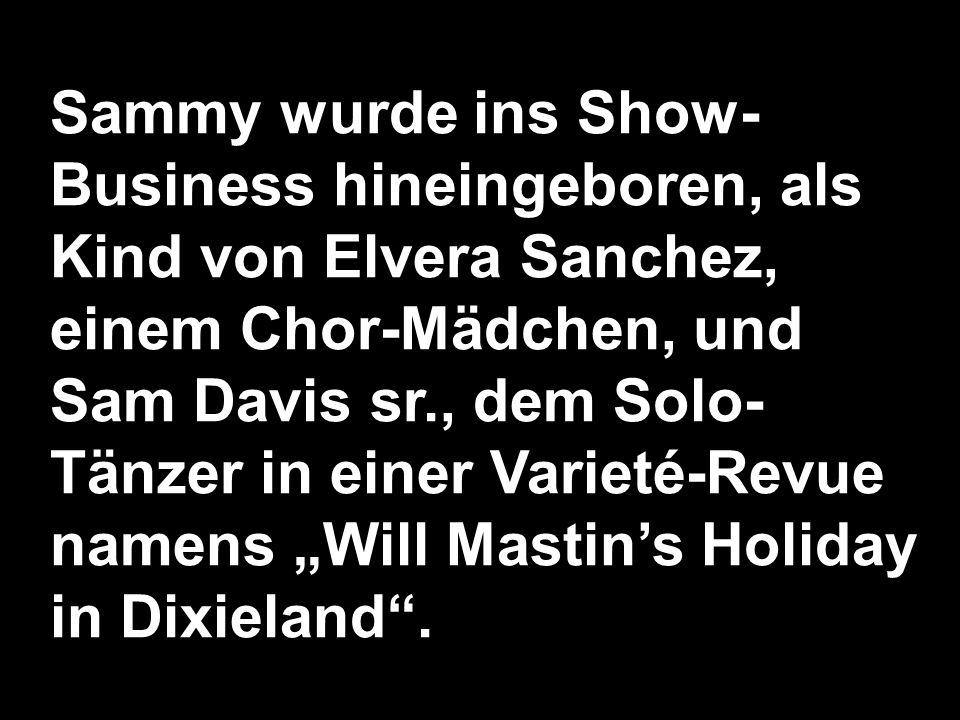 Sammy wurde ins Show- Business hineingeboren, als Kind von Elvera Sanchez, einem Chor-Mädchen, und Sam Davis sr., dem Solo- Tänzer in einer Varieté-Revue namens Will Mastins Holiday in Dixieland.