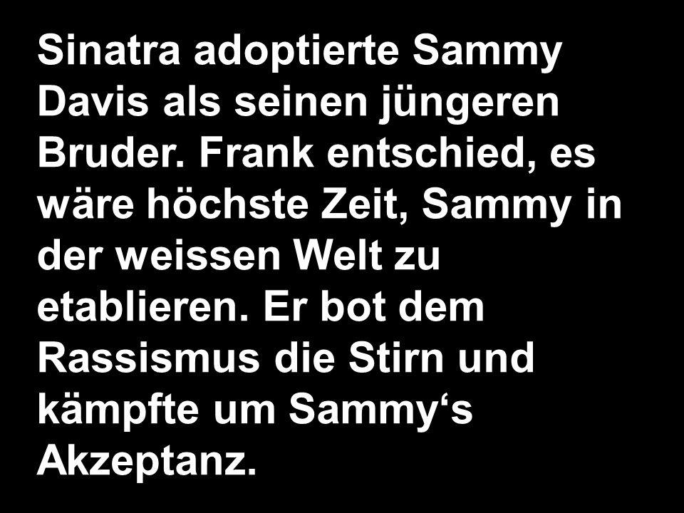 Sinatra adoptierte Sammy Davis als seinen jüngeren Bruder.