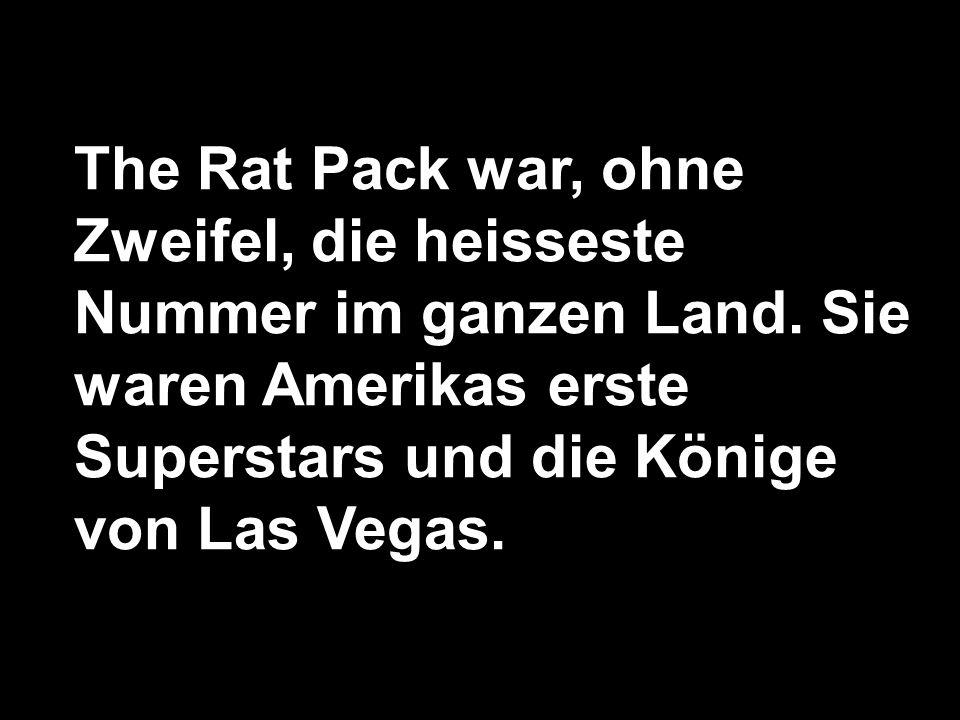 The Rat Pack war, ohne Zweifel, die heisseste Nummer im ganzen Land.
