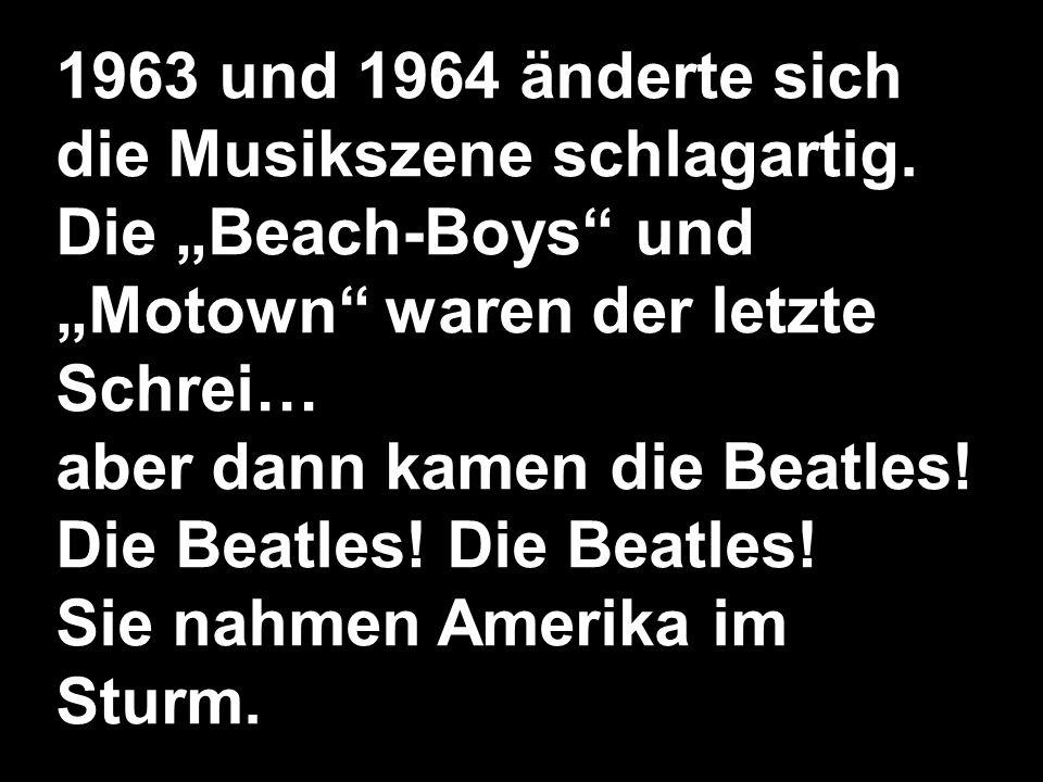 1963 und 1964 änderte sich die Musikszene schlagartig.
