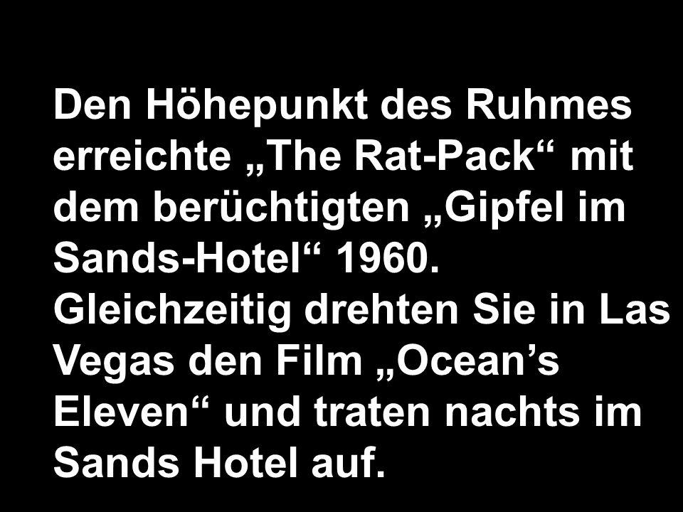 Den Höhepunkt des Ruhmes erreichte The Rat-Pack mit dem berüchtigten Gipfel im Sands-Hotel 1960.