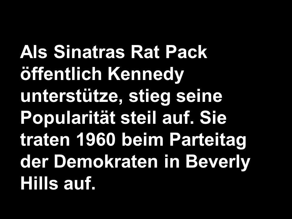 Als Sinatras Rat Pack öffentlich Kennedy unterstütze, stieg seine Popularität steil auf.