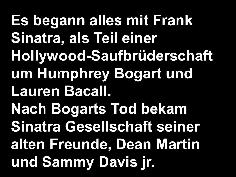 Es begann alles mit Frank Sinatra, als Teil einer Hollywood-Saufbrüderschaft um Humphrey Bogart und Lauren Bacall.