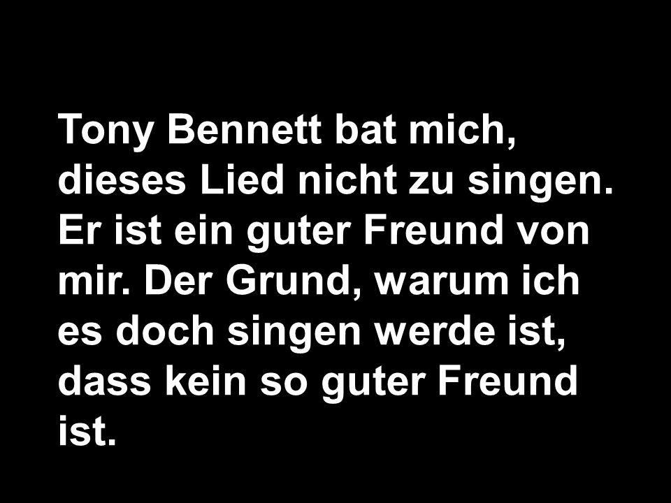Tony Bennett bat mich, dieses Lied nicht zu singen.