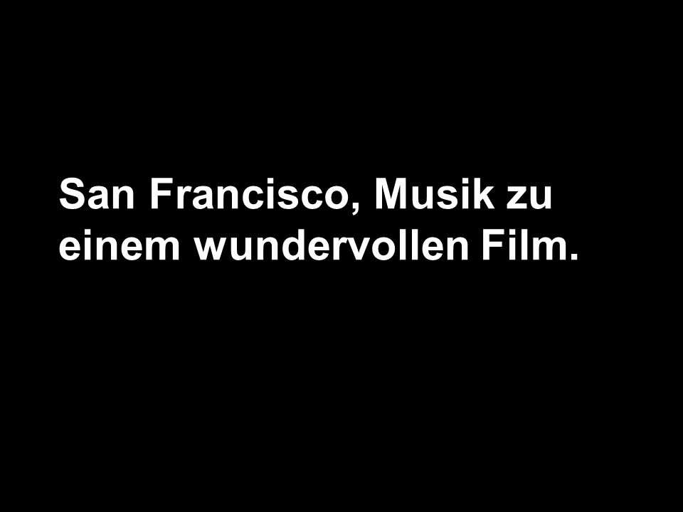 San Francisco, Musik zu einem wundervollen Film.