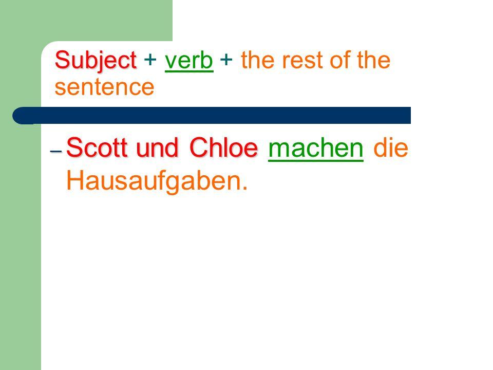 Subject Subject + verb + the rest of the sentence – Scott und Chloe – Scott und Chloe machen die Hausaufgaben.