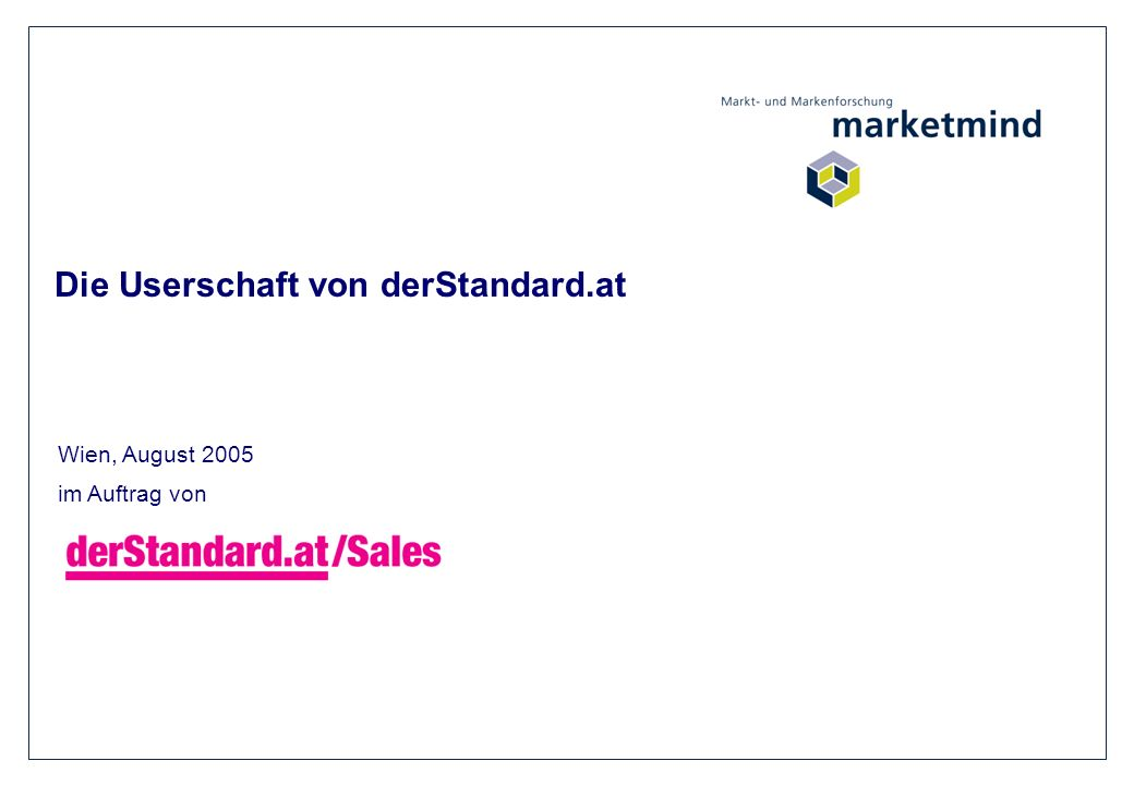 Die Userschaft von derStandard.at 2 Ausgangssituation und Zielsetzung der Studie der Onlinevermarktung schlagkräftige Argumente für die Akquisition potenzieller Anzeigenkunden liefern Ausgangssituation 2004 wurde bereits eine Erhebung durchgeführt, die die Userschaft von derStandard.at charakterisiert hat.