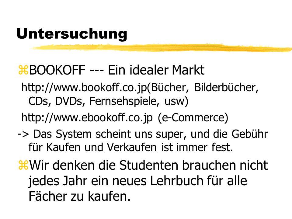 Untersuchung zBOOKOFF --- Ein idealer Markt http://www.bookoff.co.jp(Bücher, Bilderbücher, CDs, DVDs, Fernsehspiele, usw) http://www.ebookoff.co.jp (e-Commerce) -> Das System scheint uns super, und die Gebühr für Kaufen und Verkaufen ist immer fest.