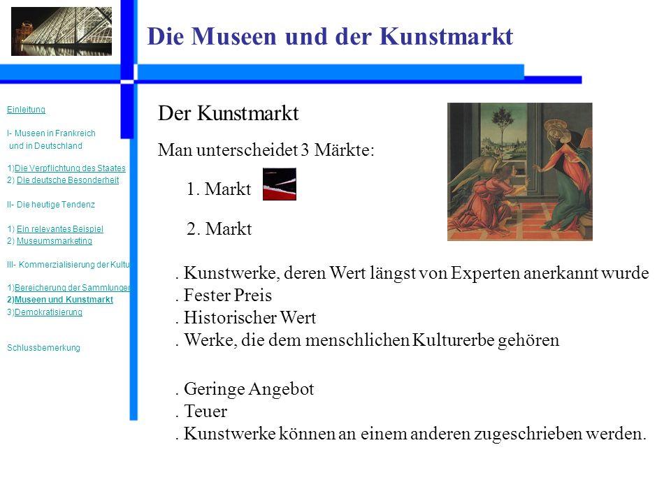 Die Museen und der Kunstmarkt Der Kunstmarkt Man unterscheidet 3 Märkte:.