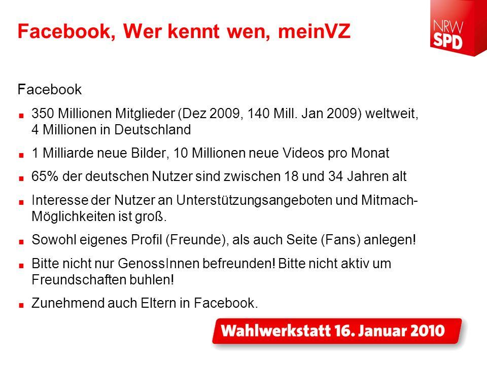 Facebook, Wer kennt wen, meinVZ Facebook 350 Millionen Mitglieder (Dez 2009, 140 Mill. Jan 2009) weltweit, 4 Millionen in Deutschland 1 Milliarde neue