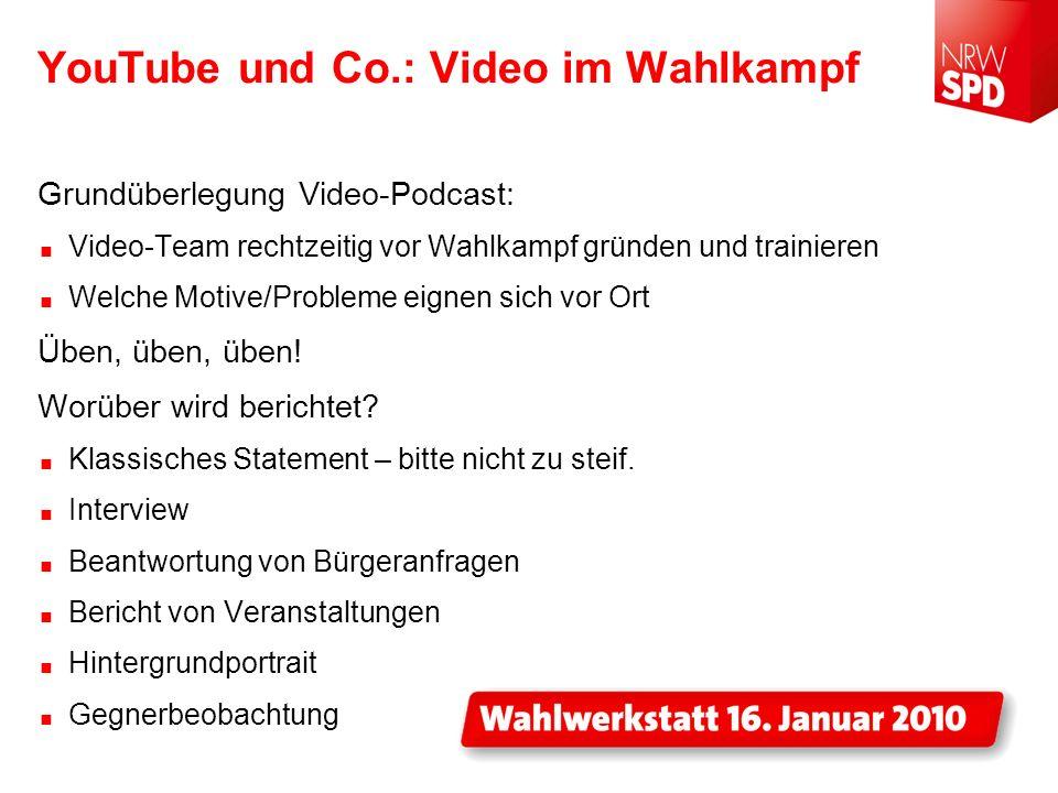 YouTube und Co.: Video im Wahlkampf Grundüberlegung Video-Podcast: Video-Team rechtzeitig vor Wahlkampf gründen und trainieren Welche Motive/Probleme