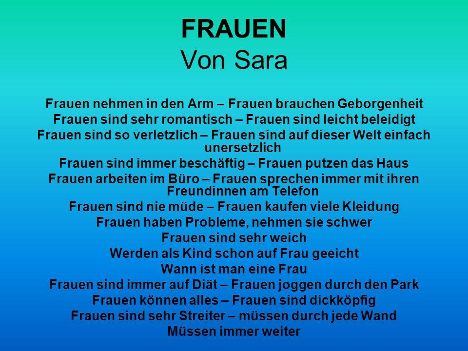 FRAUEN Von Sara Frauen nehmen in den Arm – Frauen brauchen Geborgenheit Frauen sind sehr romantisch – Frauen sind leicht beleidigt Frauen sind so verl