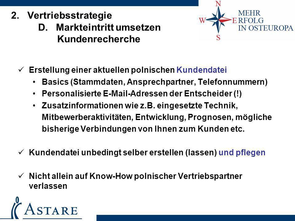 2. Vertriebsstrategie D. Markteintritt umsetzen Kundenrecherche Erstellung einer aktuellen polnischen Kundendatei Basics (Stammdaten, Ansprechpartner,