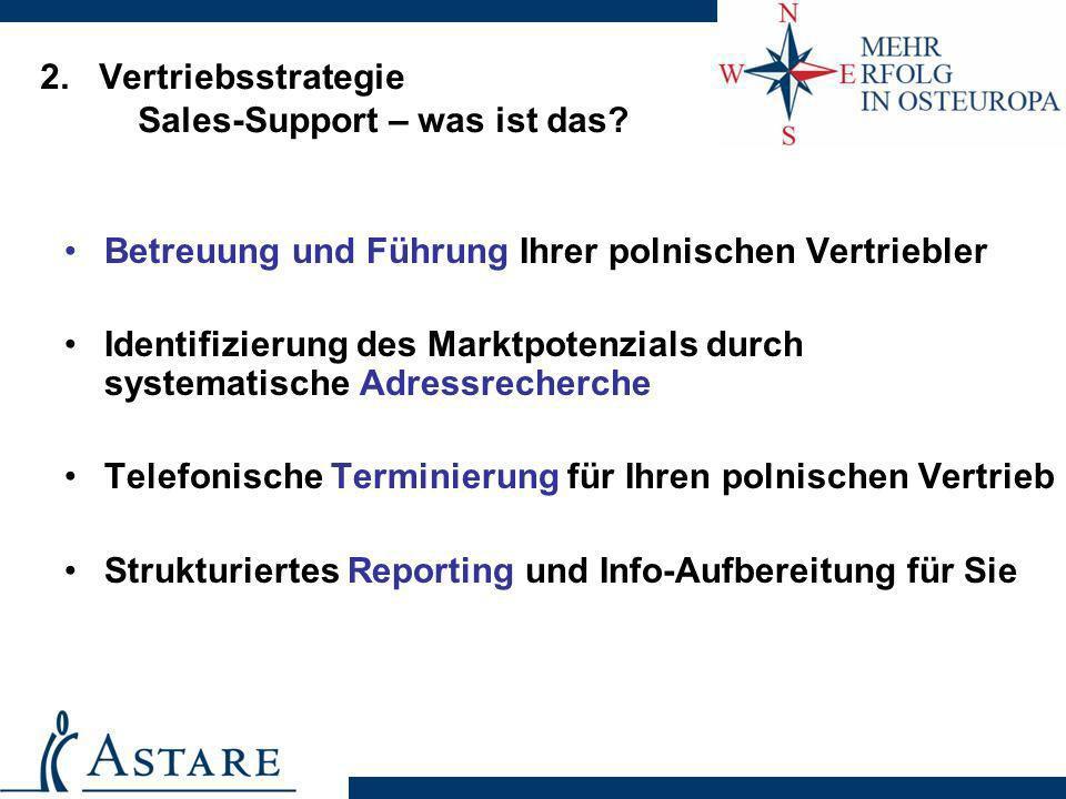 2. Vertriebsstrategie Sales-Support – was ist das? Betreuung und Führung Ihrer polnischen Vertriebler Identifizierung des Marktpotenzials durch system