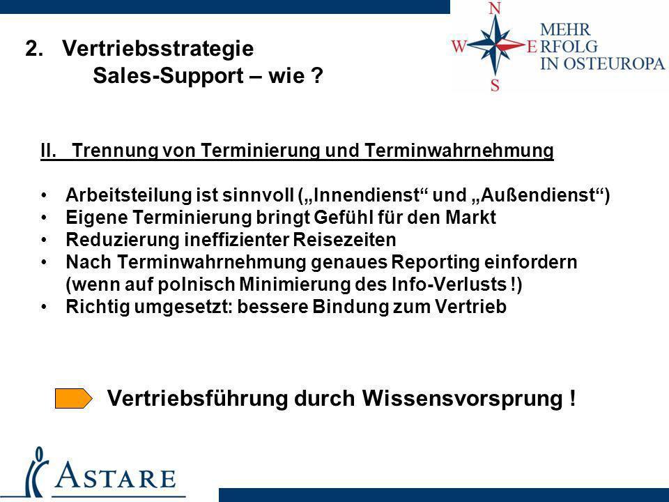 2. Vertriebsstrategie Sales-Support – wie ? II. Trennung von Terminierung und Terminwahrnehmung Arbeitsteilung ist sinnvoll (Innendienst und Außendien