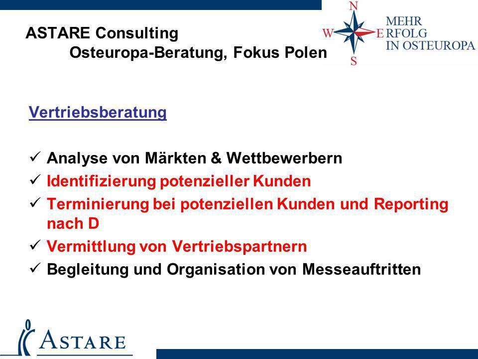 ASTARE Consulting Osteuropa-Beratung, Fokus Polen Vertriebsberatung Analyse von Märkten & Wettbewerbern Identifizierung potenzieller Kunden Terminieru