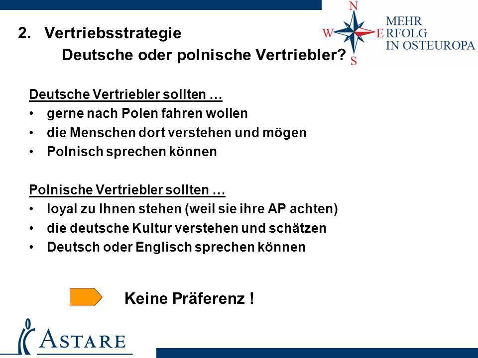 2. Vertriebsstrategie Deutsche oder polnische Vertriebler? Deutsche Vertriebler sollten … gerne nach Polen fahren wollen die Menschen dort verstehen u