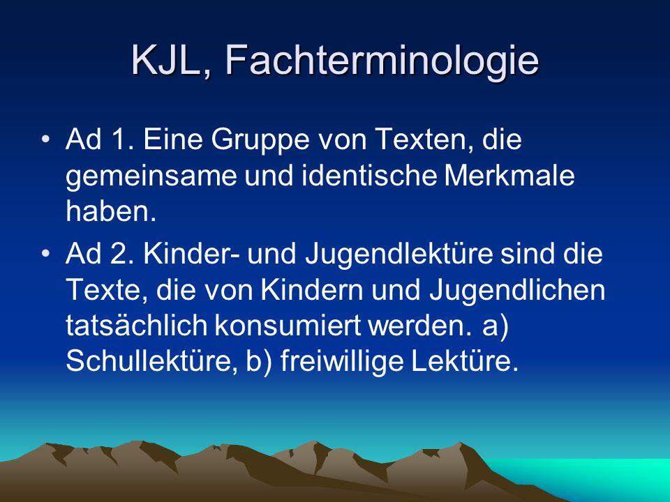 KJL, Fachterminologie Ad 1. Eine Gruppe von Texten, die gemeinsame und identische Merkmale haben. Ad 2. Kinder- und Jugendlektüre sind die Texte, die