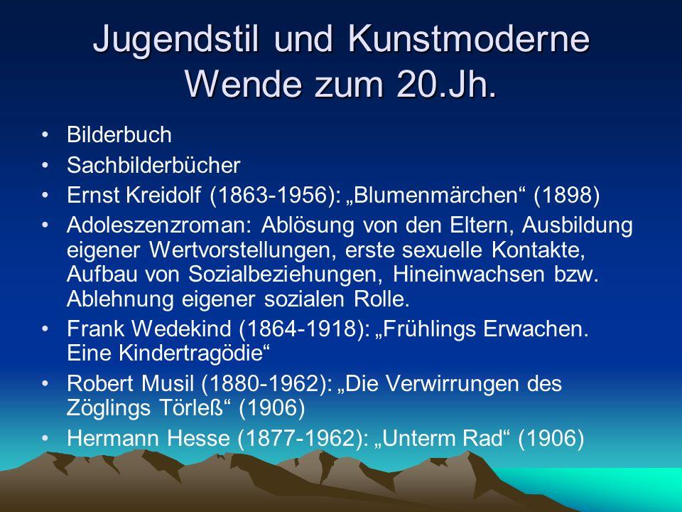 Jugendstil und Kunstmoderne Wende zum 20.Jh. Bilderbuch Sachbilderbücher Ernst Kreidolf (1863-1956): Blumenmärchen (1898) Adoleszenzroman: Ablösung vo