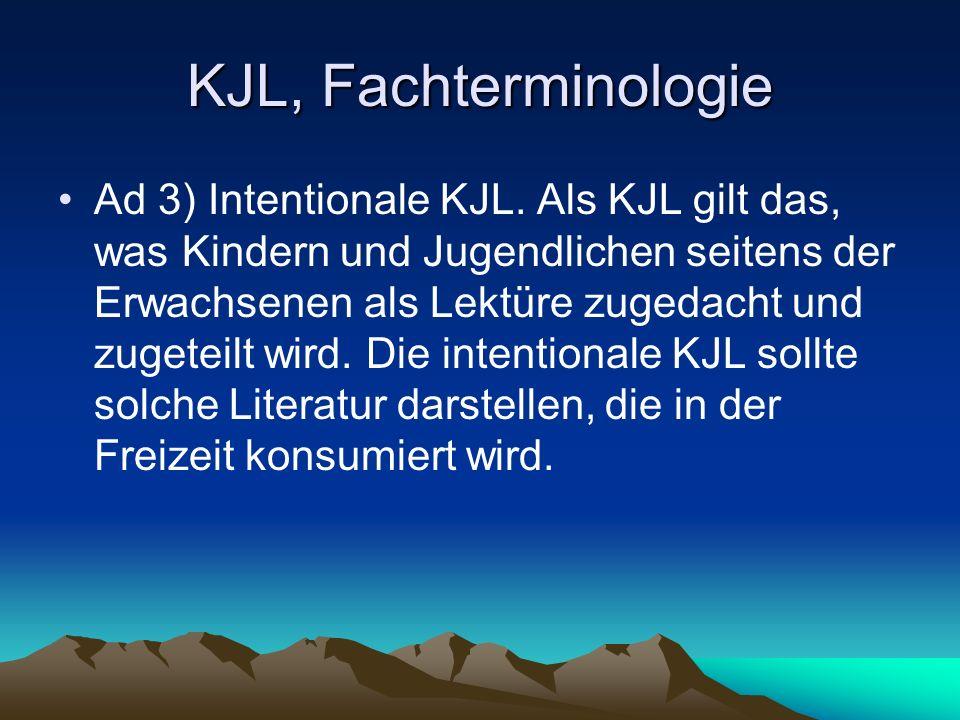 KJL, Fachterminologie Ad 3) Intentionale KJL. Als KJL gilt das, was Kindern und Jugendlichen seitens der Erwachsenen als Lektüre zugedacht und zugetei