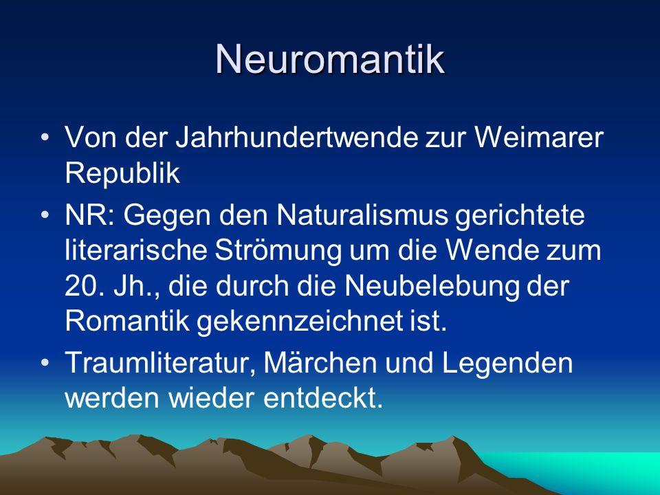 Neuromantik Von der Jahrhundertwende zur Weimarer Republik NR: Gegen den Naturalismus gerichtete literarische Strömung um die Wende zum 20. Jh., die d