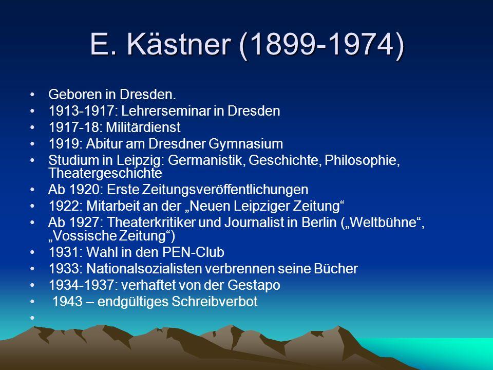 E. Kästner (1899-1974) Geboren in Dresden. 1913-1917: Lehrerseminar in Dresden 1917-18: Militärdienst 1919: Abitur am Dresdner Gymnasium Studium in Le