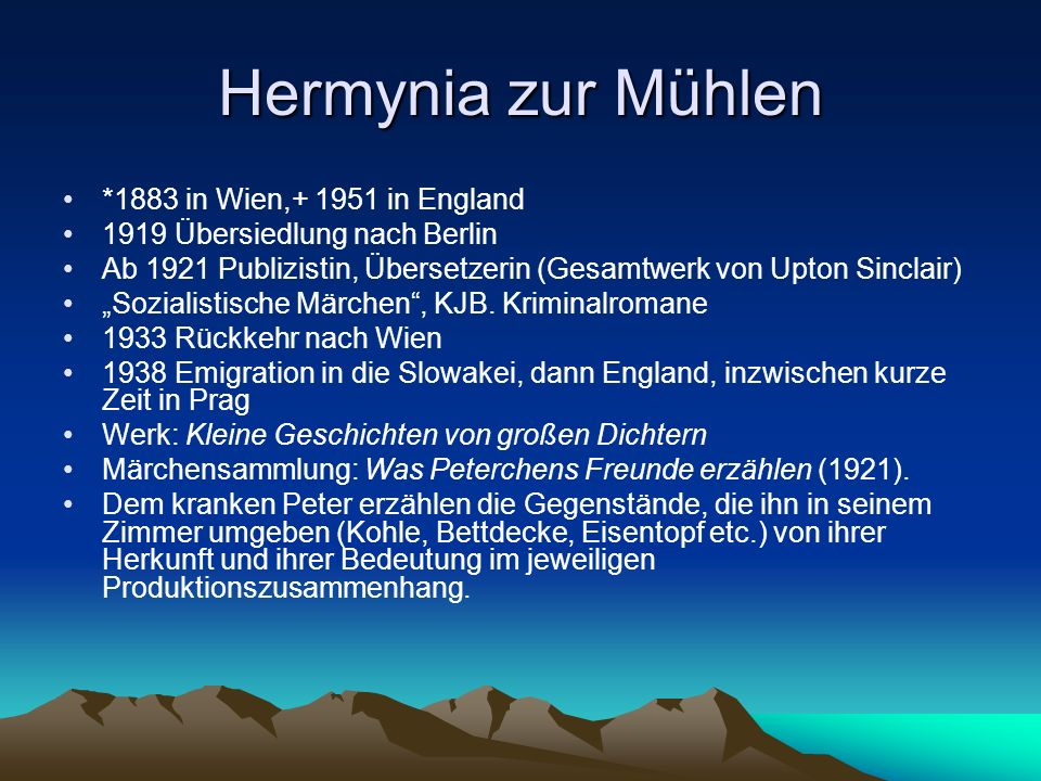 Hermynia zur Mühlen *1883 in Wien,+ 1951 in England 1919 Übersiedlung nach Berlin Ab 1921 Publizistin, Übersetzerin (Gesamtwerk von Upton Sinclair) Sozialistische Märchen, KJB.