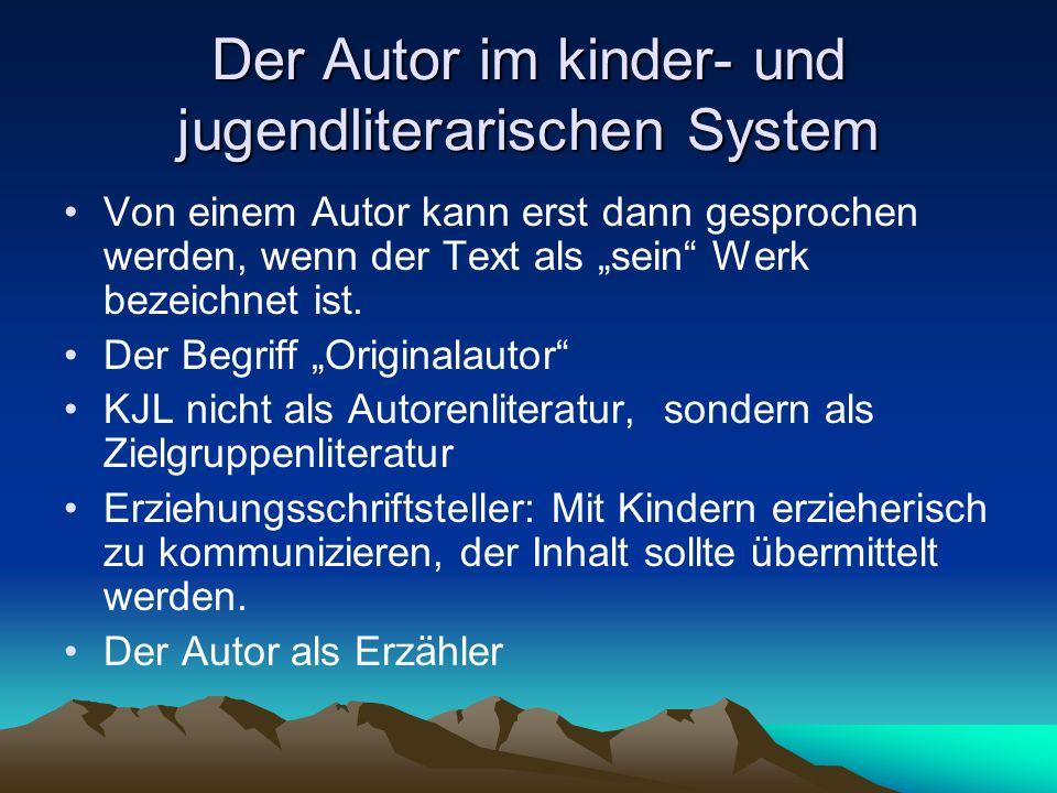 Der Autor im kinder- und jugendliterarischen System Von einem Autor kann erst dann gesprochen werden, wenn der Text als sein Werk bezeichnet ist. Der