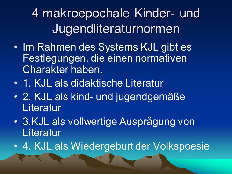 4 makroepochale Kinder- und Jugendliteraturnormen Im Rahmen des Systems KJL gibt es Festlegungen, die einen normativen Charakter haben. 1. KJL als did