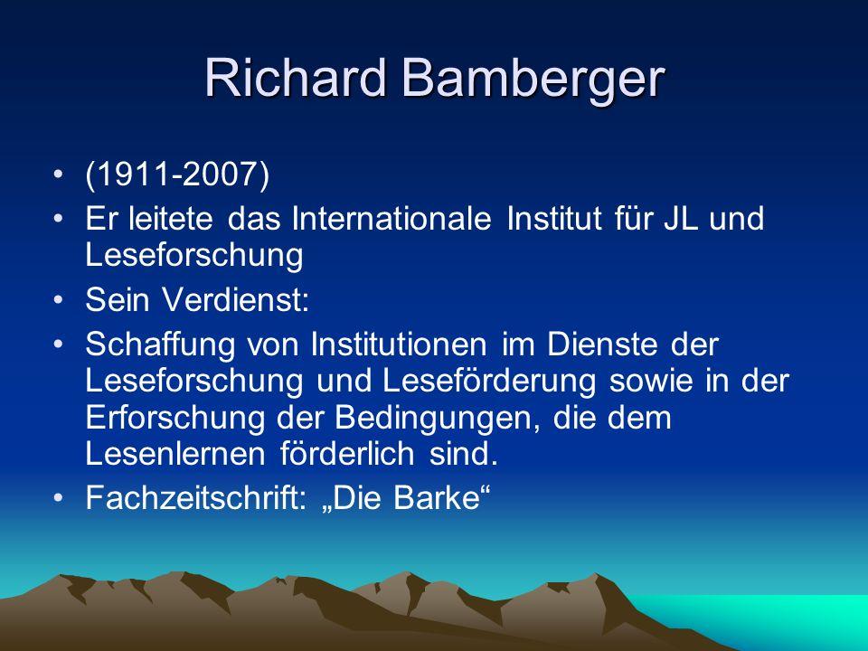 Richard Bamberger (1911-2007) Er leitete das Internationale Institut für JL und Leseforschung Sein Verdienst: Schaffung von Institutionen im Dienste der Leseforschung und Leseförderung sowie in der Erforschung der Bedingungen, die dem Lesenlernen förderlich sind.