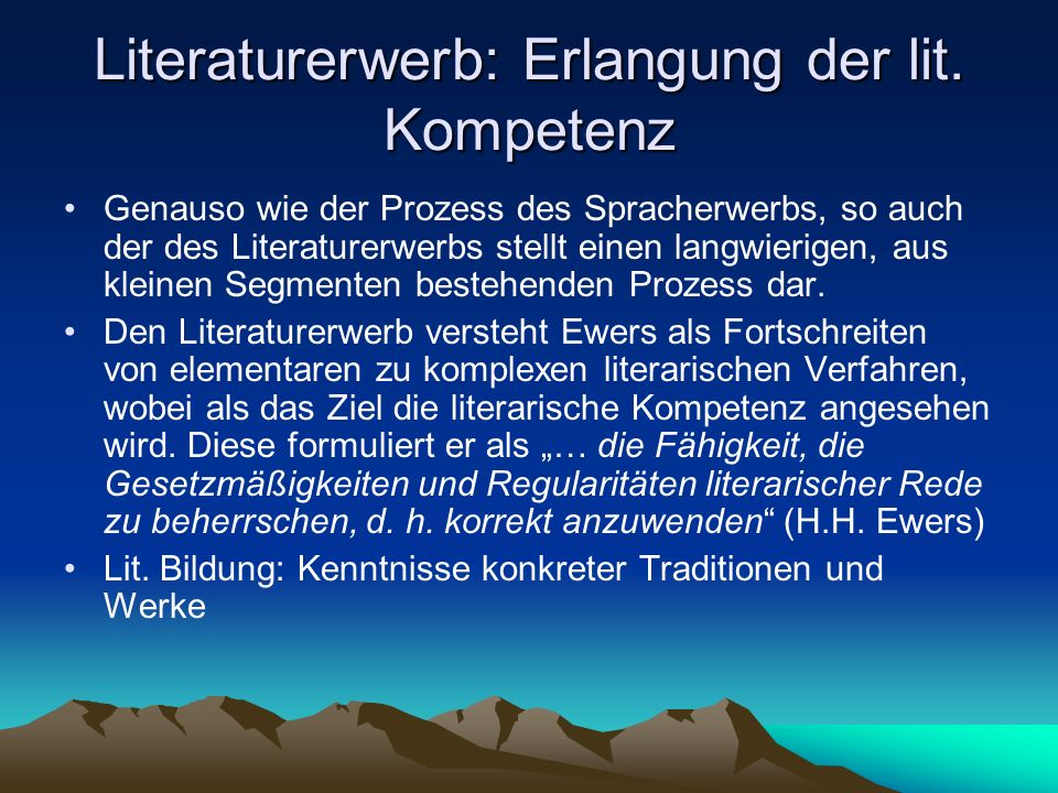 Literaturerwerb: Erlangung der lit. Kompetenz Genauso wie der Prozess des Spracherwerbs, so auch der des Literaturerwerbs stellt einen langwierigen, a