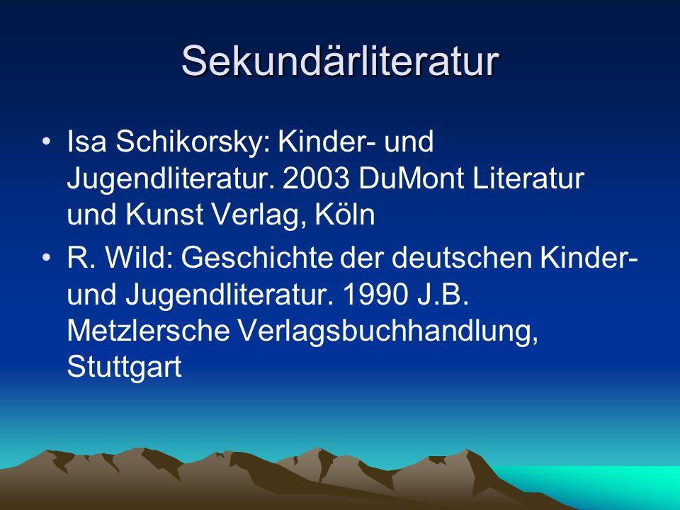 Sekundärliteratur Isa Schikorsky: Kinder- und Jugendliteratur. 2003 DuMont Literatur und Kunst Verlag, Köln R. Wild: Geschichte der deutschen Kinder-