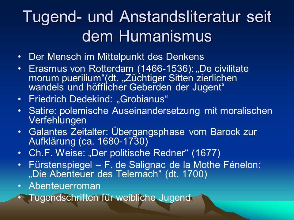 Tugend- und Anstandsliteratur seit dem Humanismus Der Mensch im Mittelpunkt des Denkens Erasmus von Rotterdam (1466-1536): De civilitate morum puerili