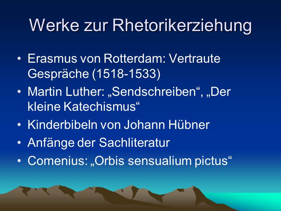 Werke zur Rhetorikerziehung Erasmus von Rotterdam: Vertraute Gespräche (1518-1533) Martin Luther: Sendschreiben, Der kleine Katechismus Kinderbibeln von Johann Hübner Anfänge der Sachliteratur Comenius: Orbis sensualium pictus