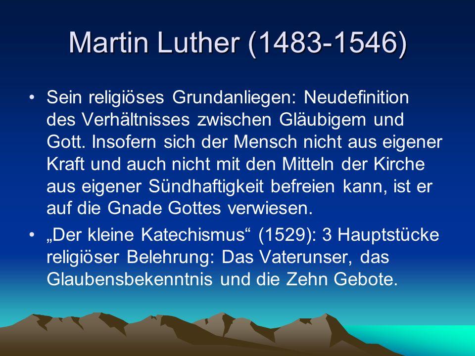 Martin Luther (1483-1546) Sein religiöses Grundanliegen: Neudefinition des Verhältnisses zwischen Gläubigem und Gott. Insofern sich der Mensch nicht a